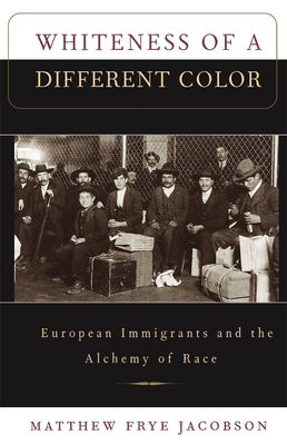 Whiteness of a Different Color: European Immigrants and the Alchemy of Race - Jacobson, Matthew Frye