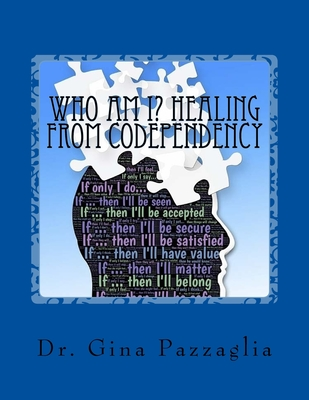 Who Am I? Healing from Codependency: A Codependency Recovery Workbook - Fuson, Melinda (Editor), and Pazzaglia, Gina