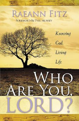 Who Are You, Lord?: Knowing God, Living Life - Fitz, Raeann
