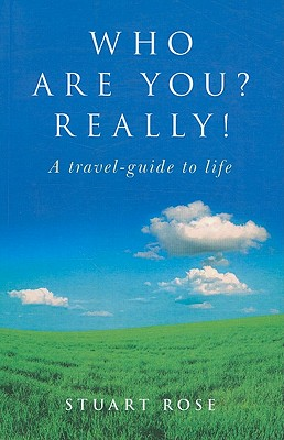 Who Are You? Really!: A Travel-Guide to Life - Rose, Stuart (Editor)