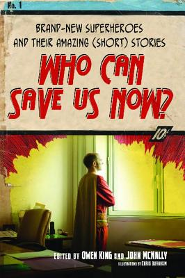Who Can Save Us Now?: Brand-New Superheroes and Their Amazing (Short) Stories - King, Owen (Editor), and McNally, John (Editor)