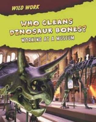 Who Cleans Dinosaur Bones?: Working at a Museum - Markarian, Margie