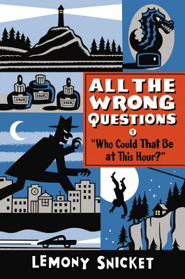 """""""who Could That Be at This Hour?"""": Also Published as """"all the Wrong Questions: Question 1"""" - Snicket, Lemony"""