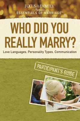 Who Did You Really Marry?: Love Languages, Personality Types, Communication - Focus on the Family (Creator)