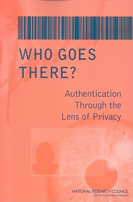Who Goes There?: Authentication Through the Lens of Privacy - National Research Council, and Division on Engineering and Physical Sciences, and Computer Science and Telecommunications Board