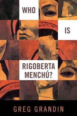 Who Is Rigoberta Mench - Grandin, Greg