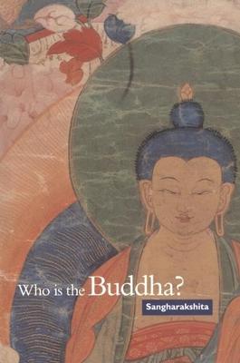 Who Is the Buddha? - Sangharakshita