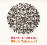 Who Is Yahdoosh? - World (Of Dreams)