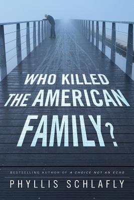 Who Killed the American Family? - Schlafly, Phyllis