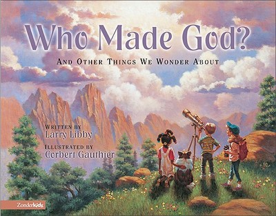 Who Made God?: And Other Things We Wonder about - Libby, Larry