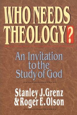 Who Needs Theology?: Invitation to the Study of God - Grenz, Stanley J., Mr., and Olson, Roger E., and Oslon, R.