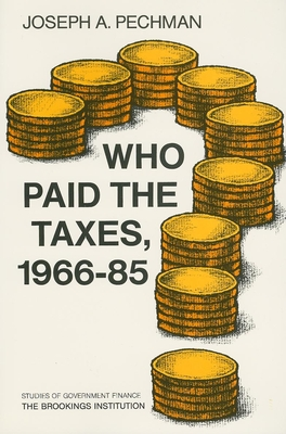 Who Paid the Taxes, 1966-85? - Pechman, Joseph A