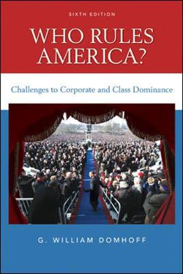 Who Rules America? Challenges to Corporate and Class Dominance - Domhoff G, William, and Domhoff, G William, Professor