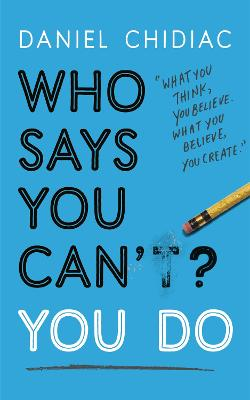 Who Says You Can't? You Do: The life-changing self help book that's empowering people around the world to live an extraordinary life - Chidiac, Daniel