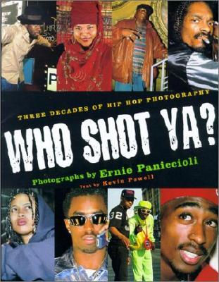 Who Shot YA?: Three Decades of Hiphop Photography - Paniccioli, Ernie (Photographer), and Powell, Kevin (Text by)