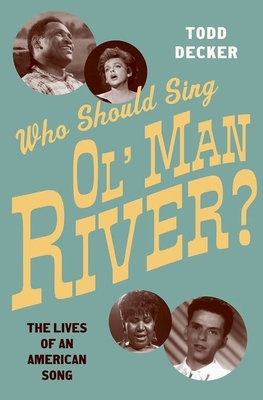 Who Should Sing 'ol' Man River'?: The Lives of an American Song - Decker, Todd R