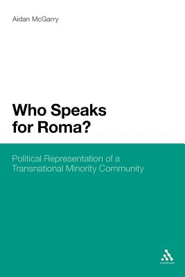 Who Speaks for Roma?: Political Representation of a Transnational Minority Community - McGarry, Aidan