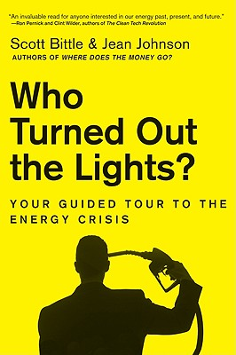 Who Turned Out the Lights?: Your Guided Tour to the Energy Crisis - Bittle, Scott, and Johnson, Jean