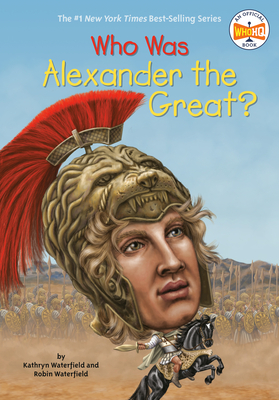 Who Was Alexander the Great? - Waterfield, Kathryn, and Waterfield, Robin, and Who Hq