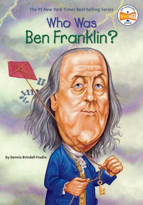 Who Was Ben Franklin? - Fraden, Dennis Brindell, and Who Hq