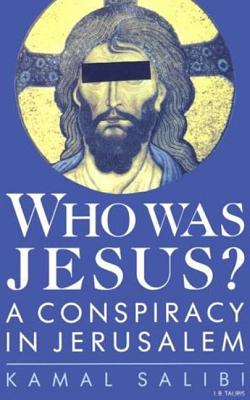 Who Was Jesus?: Conspiracy in Jerusalem - Salibi, Kamal