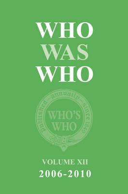 Who Was Who Volume XII 2006-2010 -