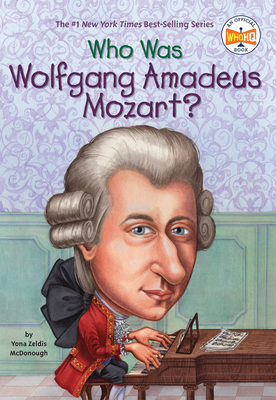 Who Was Wolfgang Amadeus Mozart? - McDonough, Yona Zeldis, and Who Hq