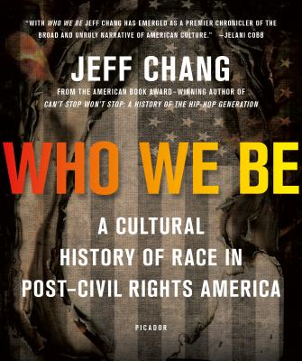 Who We Be: A Cultural History of Race in Post-Civil Rights America - Chang, Jeff