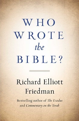 Who Wrote the Bible? - Friedman, Richard