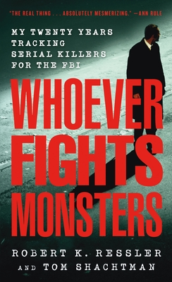 Whoever Fights Monsters: My Twenty Years Tracking Serial Killers for the FBI - Ressler, Robert K, and Shachtman, Tom, and Spicer, Charles (Editor)