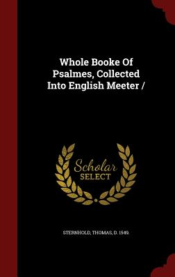 Whole Booke of Psalmes, Collected Into English Meeter - Sternhold, Thomas D 1549 (Creator)