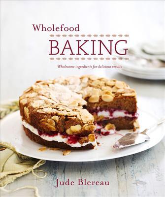 Wholefood Baking - Blereau, Jude