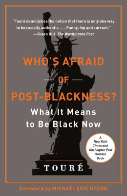 Who's Afraid of Post-Blackness?: What It Means to Be Black Now - Toure, and Dyson, Michael Eric (Foreword by)