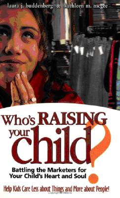 Who's Raising Your Child?: Battling the Marketers for Your Child's Heart and Soul - Buddenberg, Laura Holmes, and McGee, Kathleen M