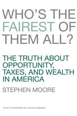 Who's the Fairest of Them All?: The Truth about Opportunity, Taxes, and Wealth in America - Moore, Stephen