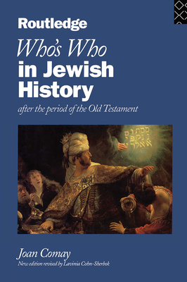 Who's Who in Jewish History: After the Period of the Old Testament - Cohn-Sherbok, New Edition Revised by Lavinia, and Comay, Joan