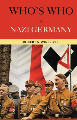 Who's Who in Nazi Germany - Wistrich, Robert S
