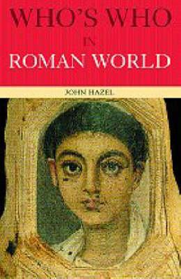 Who's Who in the Roman World - Hazel, John, Ma