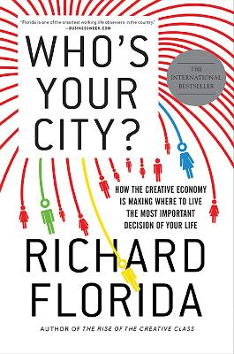 Who's Your City?: How the Creative Economy Is Making Where to Live the Most Important Decision of Your Life - Florida, Richard, PhD