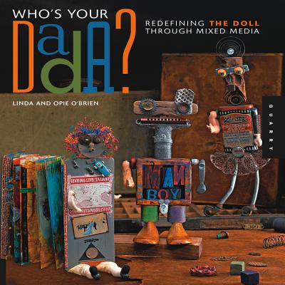 Who's Your Dada?: Redefining the Doll Through Mixed Media - O'Brien, Linda, and O'Brien, Opie