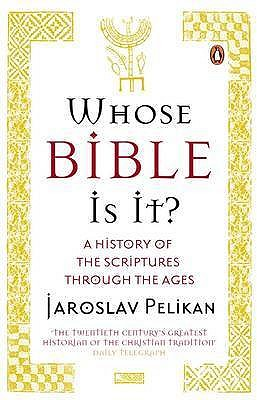 Whose Bible Is It?: A History of the Scriptures through the Ages - Pelikan, Jaroslav
