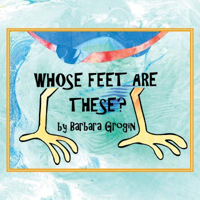 Whose Feet Are These? - Grogin, Barbara