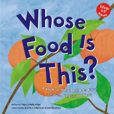 Whose Food Is This?: A Look at What Animals Eat - Leaves, Bugs, and Nuts - Allen, Nancy Kelly