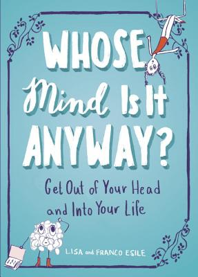 Whose Mind is it Anyway?: Get Out of Your Head and into Your Life - Esile, Lisa
