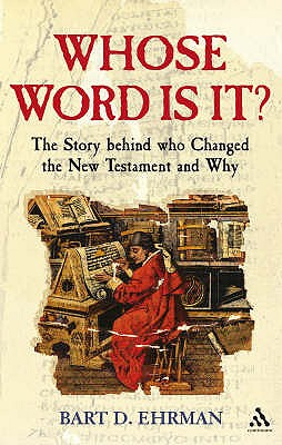 Whose Word is It?: The Story Behind Who Changed the New Testament and Why - Ehrman, Bart D.