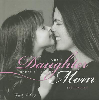 Why a Daughter Needs a Mom: 100 Reasons - Lang, Gregory E, Dr.