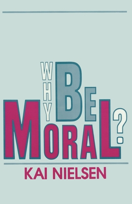 Why Be Moral? - Nielsen, Kai