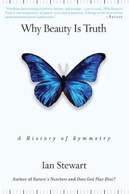Why Beauty Is Truth: A History of Symmetry - Stewart, Ian, Dr.