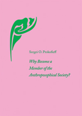 Why Become a Member of the Anthroposophical Society? - Prokofieff, Sergei O., and St.Goar, Maria (Translated by)