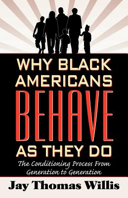 Why Black Americans Behave as They Do: The Process of Conditioning from Generalization to Generation - Willis, Jay Thomas